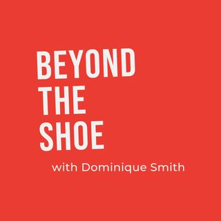 Beyond the Shoe with Dominique Smith