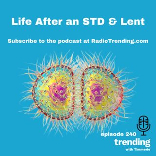 240: Life After an STD & Lent