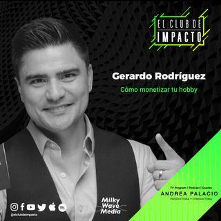 Cómo monetizar tu hobby | Gerardo Rodríguez | E16 T3