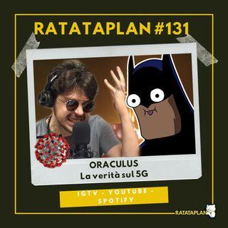 Ratataplan #131 | ORACULUS E LA VERITÀ SUL 5G