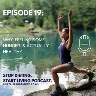 Episode 19: Why Feeling Some Hunger Is Actually Healthy.