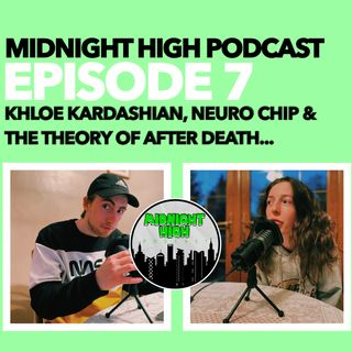KHLOE KARDASHIAN, NEURO CHIP & THE THEORY OF AFTER DEATH... | EPISODE 7
