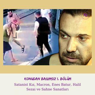 Konudan Bağımsız 1. Bölüm: Satanist Kız, Macron, Enes Batur, Halil Sezai ve Sahne Sanatları