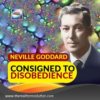 Neville Goddard Consigned To Disobedience