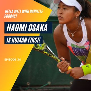 EP 34: Naomi Osaka Is Human First & Her Self-Care Matters!