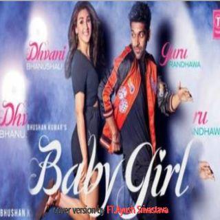 Baby girl  | cover version by | Ayush Srivastava