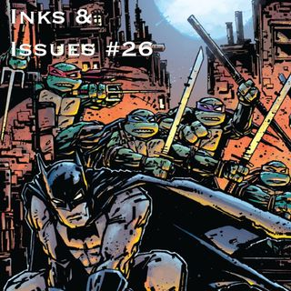 Inks & Issues #26 - Batman/Teenage Mutant Ninja Turtles
