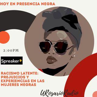 Racismo latente: prejuicios y experiencias en las mujeres negras