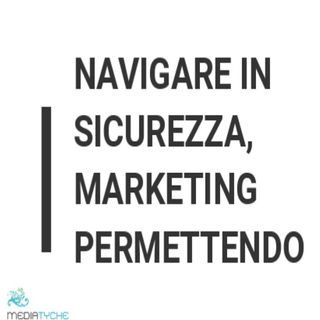 8 - Navigare in sicurezza, marketing permettendo