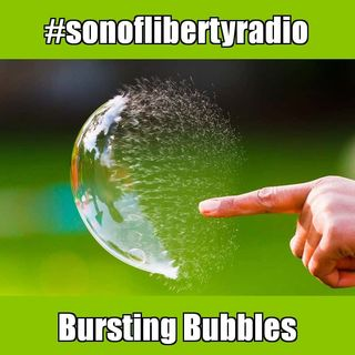 #sonoflibertyradio - Bursting Bubbles