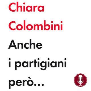 Chiara Colombini | Anche i partigiani però...