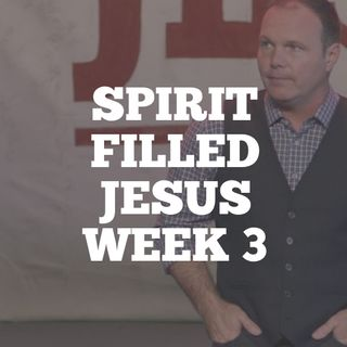 Spirit Filled Jesus: Week 3
