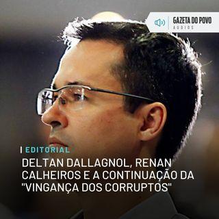 """Editorial: Deltan Dallagnol, Renan Calheiros e a continuação da """"vingança dos corruptos"""""""