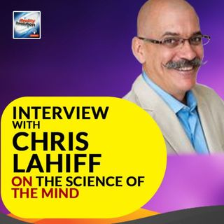 Interview with Chris Lahiff On The Science Of The Mind