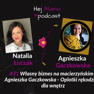 #031 - Biznes na macierzynskim - rekodzielo - rozmowa z Agnieszka Gaczkowska - Oplotki rekodzielo dla wnetrz