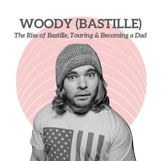Woody (Bastille) - The Rise of Bastille, Touring & Becoming a Dad