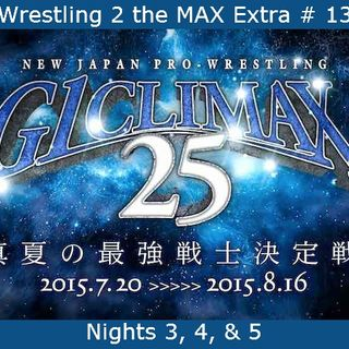 W2M Extra # 13: NJPW G1 Climax 25 Nights 3, 4, & 5 Review