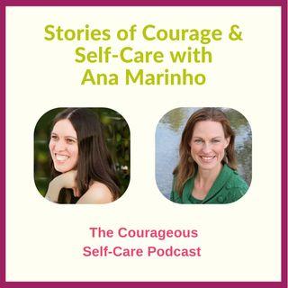 Stories of Courage & Self-Care with Ana Marinho