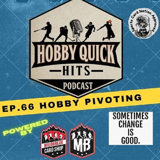 Hobby Quick Hits Ep.66 Pivoting in the Hobby