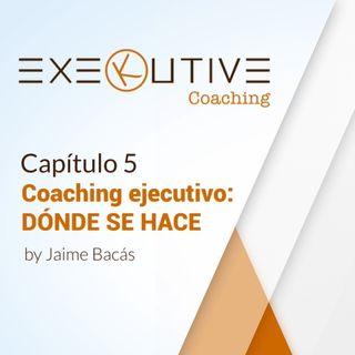 05.- ¿Dónde se hace el coaching ejecutivo?
