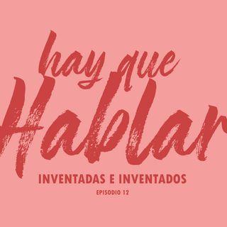Ep. 12 / Inventadas e Inventados