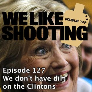 WLS Double Tap 127 - We don't have dirt on the Clintons