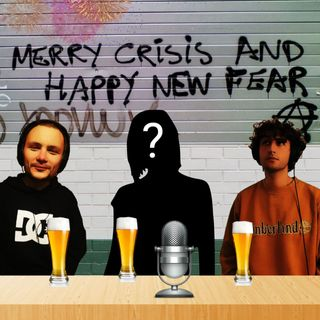 Ep. 6 - Merry crisis and happy new fear