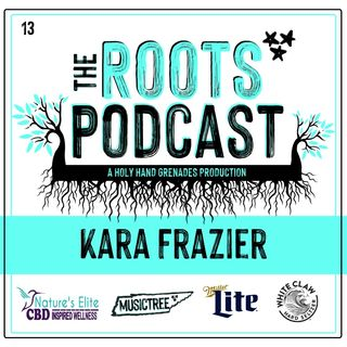 The Roots Podcast Episode 13 with Kara Frazier