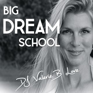 Big DREAM School - The Art, Science, and Soul of Rocking Your DREAMS!