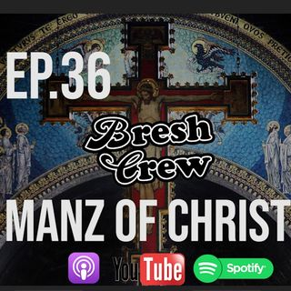 Ep. 36 - Manz Of Christ (ft. Brandon Almeida)
