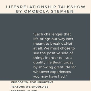 Episode 20: Five Important Reasons Why You Need To Be Grateful In Life