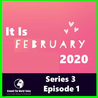 Around the World Today Series 3 episode 1 - Its February 2020
