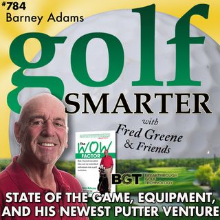 Barney Adams on the State of the Game, Equipment, The Wow Factor, and Breakthrough Golf Tech