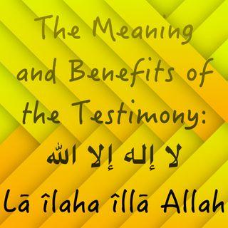"The Importance of ""Lā îlaha îllā Allah"""