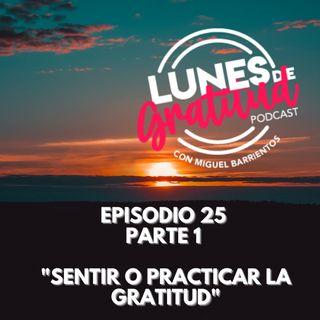 "Lunes de Gratitud Episodio 25 parte 1  ""Sentir o practicar la gratitud"""