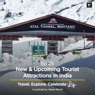 Ep 25: New & Upcoming Tourist Attractions in India