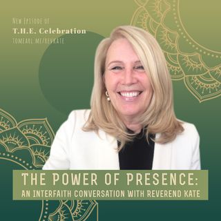 The Power of Presence: An Interfaith Conversation With Reverend Kate
