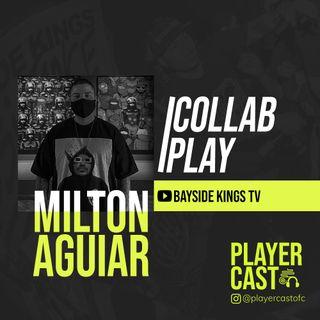 #015 - Collab Play - Milton Aguiar (Bayside Kings)
