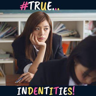 #TRUE IDENTITIES!