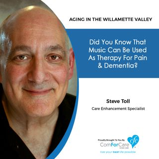2/4/20: Steve Toll with ComForCare Home Care | Music Therapy Aids with Pain and Dementia | Aging in the Willamette Valley with John Hughes