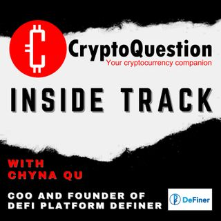 Inside Track with Chyna Qu - COO and co-founder of emerging DeFi platform Definer