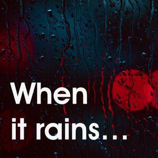 Episode 10 - When it Rains...