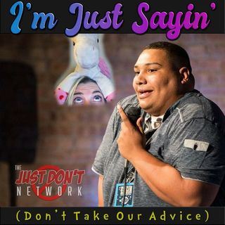 I'm Just Sayin' #103 - Why Ya Gotta Be So P-E-T-T-Y
