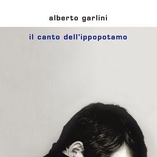 """Alberto Garlini """"Il canto dell'ippopotamo"""""""
