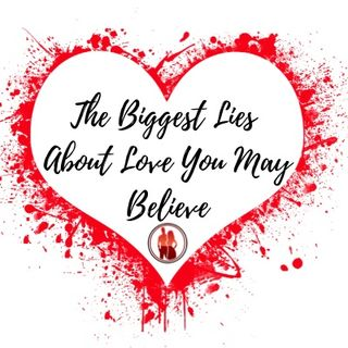 The Biggest Lies About Love You May Believe