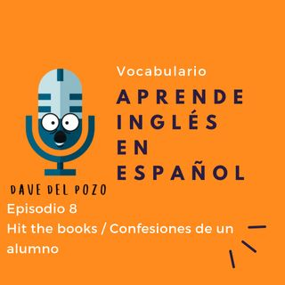 Episodio 8 Hit the books / Confesiones de un alumno