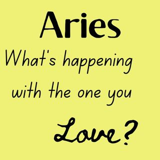 ARIES What's Happening with The One You Love  June 2021