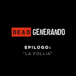 DEAD Generando - Epilogo: La Follia