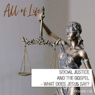 Social Justice and the Gospel - What Does Jesus Say?