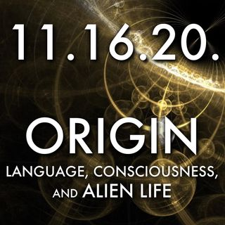 Origin: Language, Consciousness, and Alien Life | MHP 11.16.20.